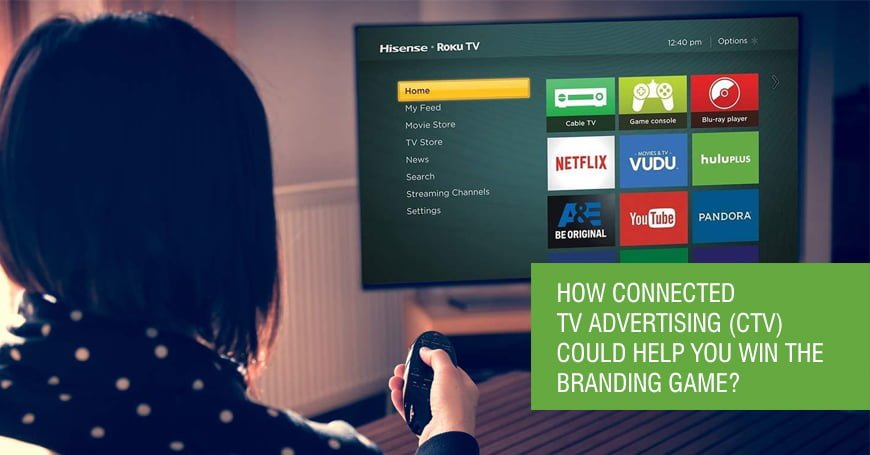 How Connected TV Advertising (CTV) could Help You Win the Branding Game?