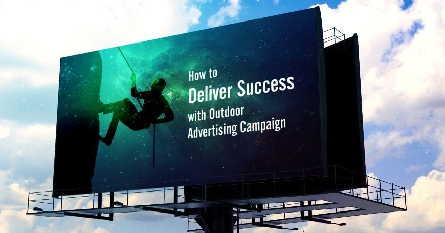 How to Deliver Short and Long-Term Success with Outdoor Advertising Campaign